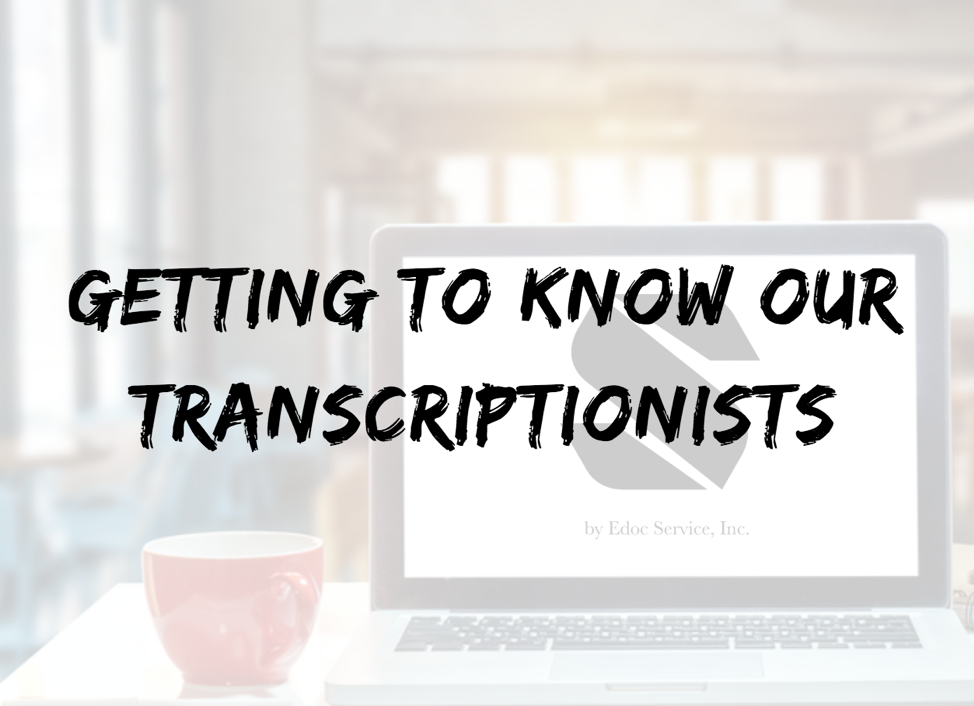 get to know edocs medical transcriptionists