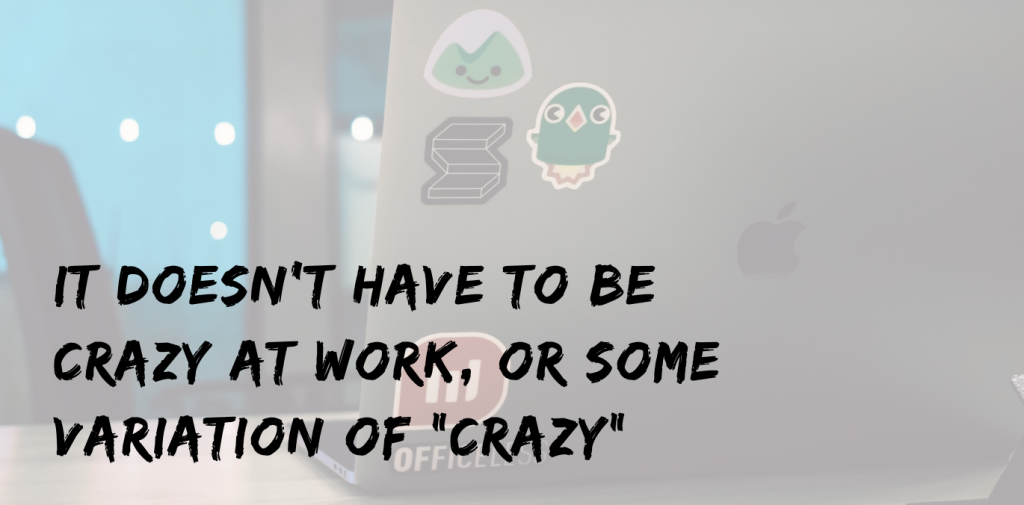 it does not have to be crazy at work edoc service blog